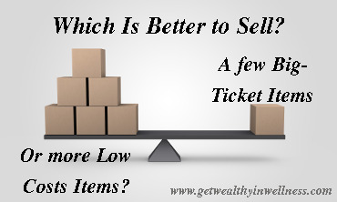 There is a debate in the home-based business world. Is it better to sell a few big-ticket items or to sell more low-cost items? What's the answer?