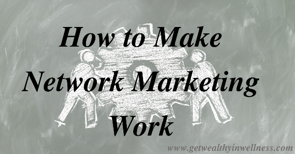 How to make network marketing work. There is more than just one way.