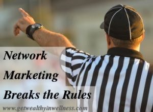 Our culture has rules about what you will do when you grow up. Network marketing breaks those rules.