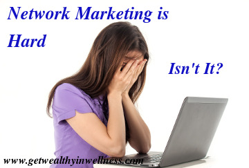 Many people think that network marketing is hard. Is it really, or are you just missing something?