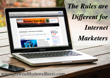 Internet marketers don't have to follow the same rules.