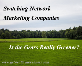 People switch network marketing companies all the time looking for greener fields. Does it really change anything?