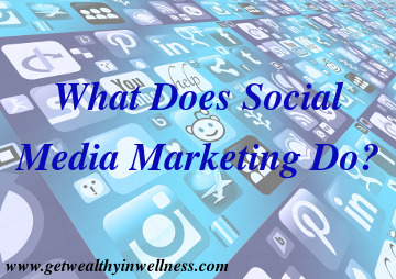 What does social media marketing do? What is social media's purpose in online marketing?