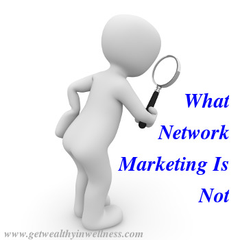 There are many claims about what network marketing is. Sort out the truth with What Network Marketing Is Not.